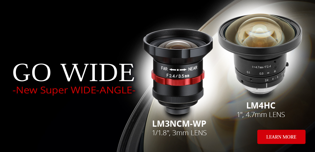 "GO WIDE -New Super WIDE-ANGLE-: LM3NCM-WP - 1/1.8"", 3mm LENS & LM4HC - 1"", 4.7mm LENS, Learn More"