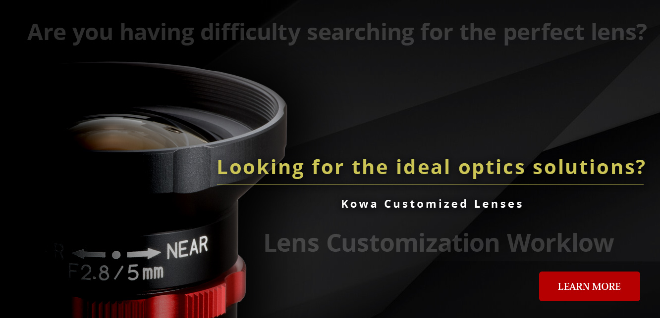 Looking for the ideal optics solutions?, Kowa Customized Lenses Learn More